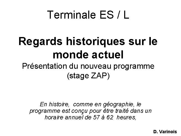 Terminale ES / L Regards historiques sur le monde actuel Présentation du nouveau programme