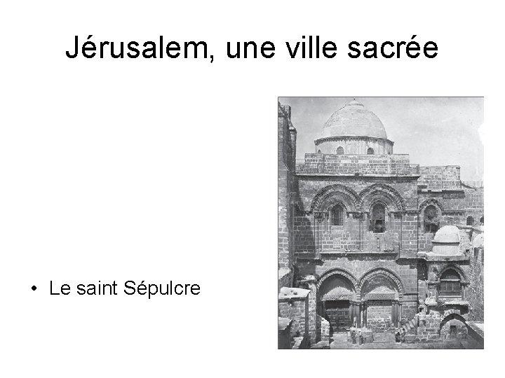 Jérusalem, une ville sacrée • Le saint Sépulcre