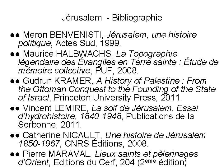 Jérusalem - Bibliographie ●● Meron BENVENISTI, Jérusalem, une histoire politique, Actes Sud, 1999. ●●