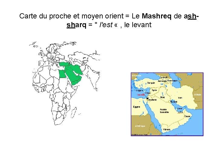 """Carte du proche et moyen orient = Le Mashreq de ashsharq = """" l'est"""