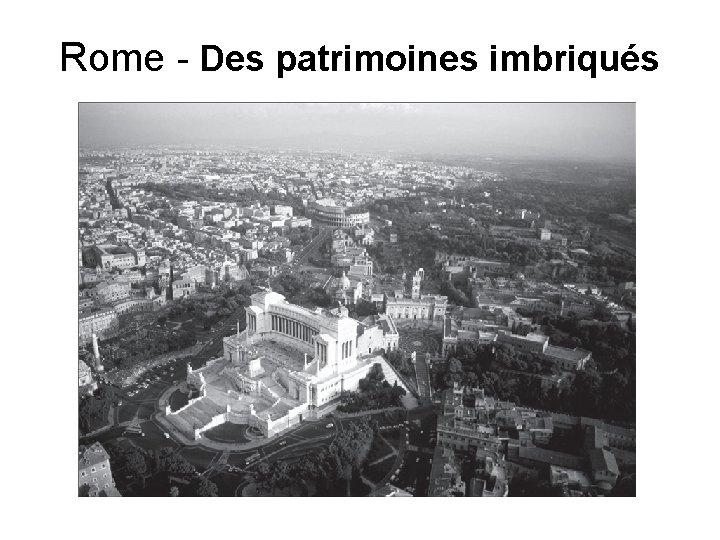 Rome - Des patrimoines imbriqués