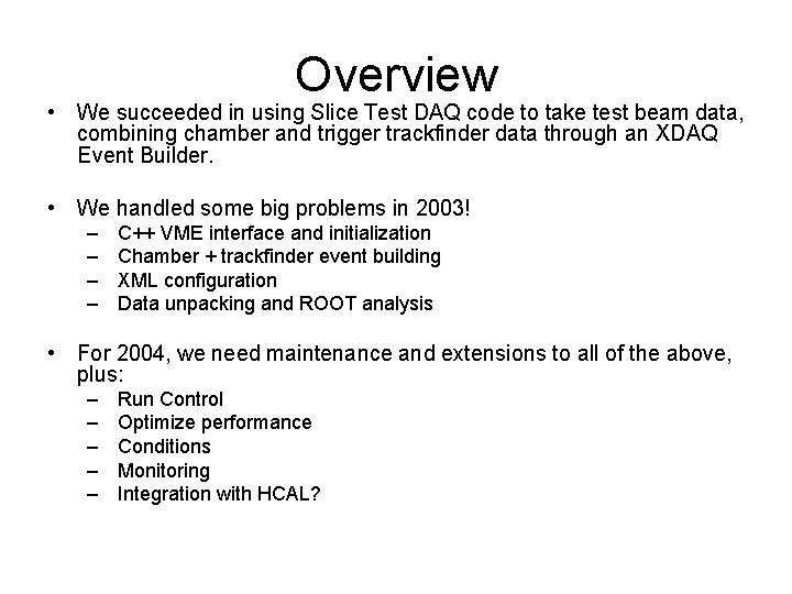 Overview • We succeeded in using Slice Test DAQ code to take test beam