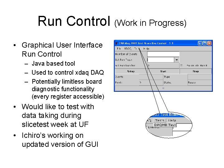 Run Control (Work in Progress) • Graphical User Interface Run Control – Java based