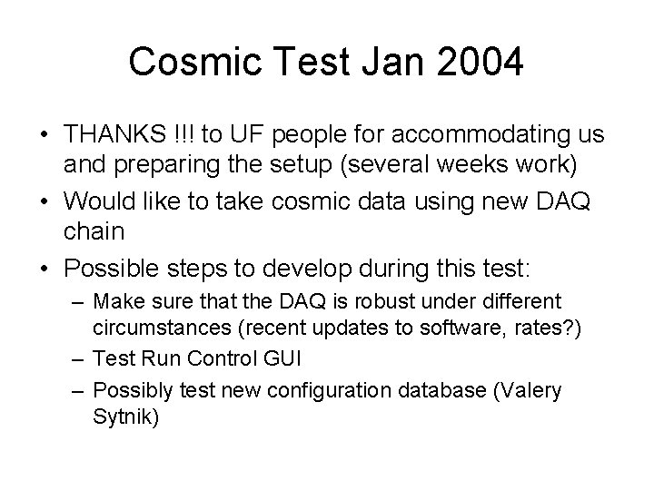 Cosmic Test Jan 2004 • THANKS !!! to UF people for accommodating us and