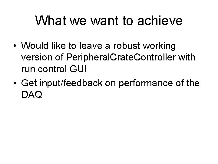 What we want to achieve • Would like to leave a robust working version