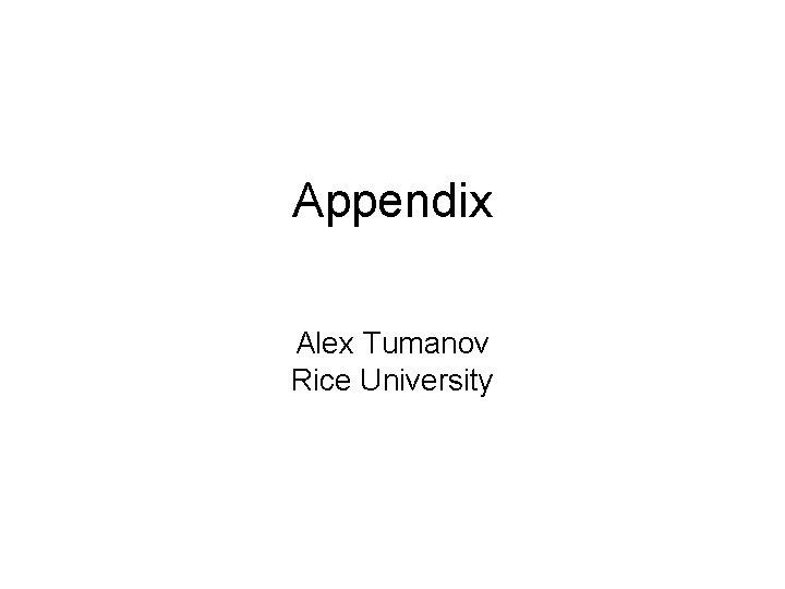 Appendix Alex Tumanov Rice University