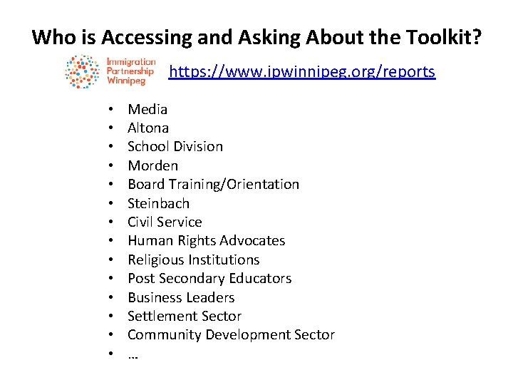 Who is Accessing and Asking About the Toolkit? https: //www. ipwinnipeg. org/reports • •