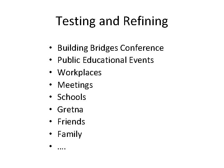 Testing and Refining • • • Building Bridges Conference Public Educational Events Workplaces Meetings