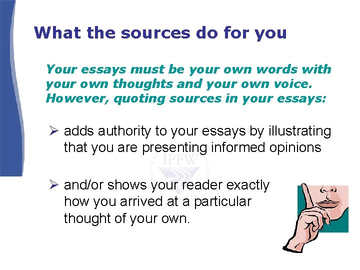 What the sources do for you Your essays must be your own words with