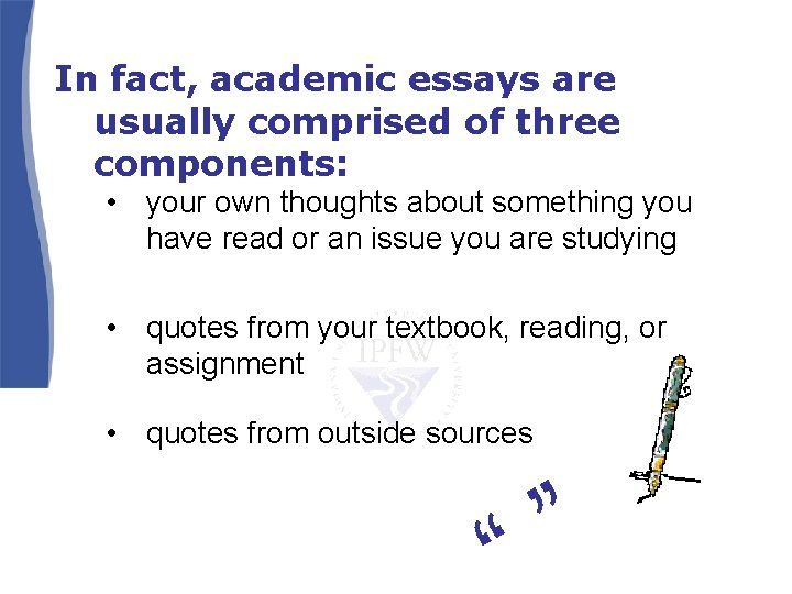 In fact, academic essays are usually comprised of three components: • your own thoughts