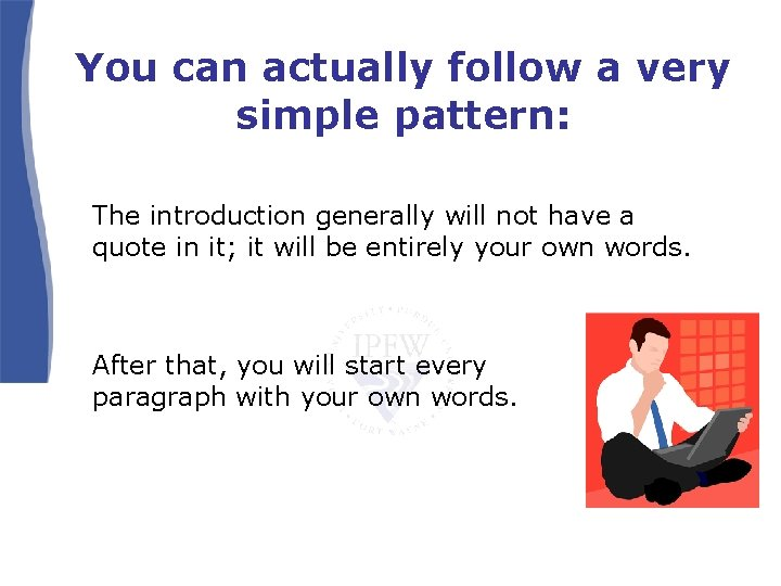 You can actually follow a very simple pattern: The introduction generally will not have