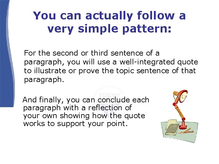 You can actually follow a very simple pattern: For the second or third sentence