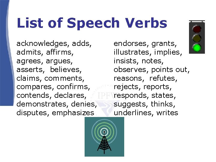 List of Speech Verbs acknowledges, adds, admits, affirms, agrees, argues, asserts, believes, claims, comments,