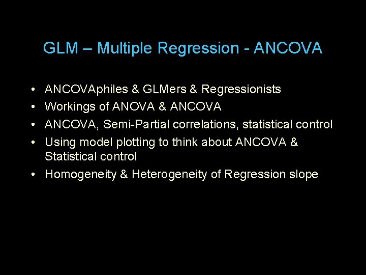 GLM – Multiple Regression - ANCOVA • • ANCOVAphiles & GLMers & Regressionists Workings
