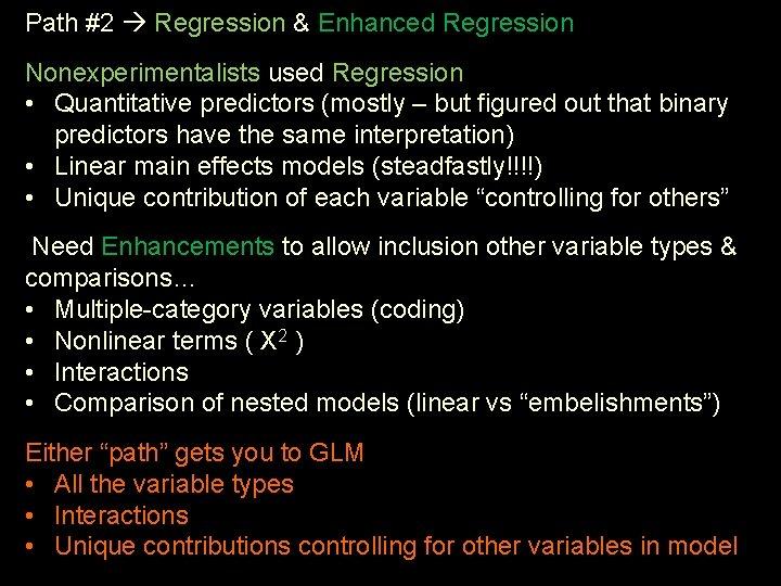 Path #2 Regression & Enhanced Regression Nonexperimentalists used Regression • Quantitative predictors (mostly –