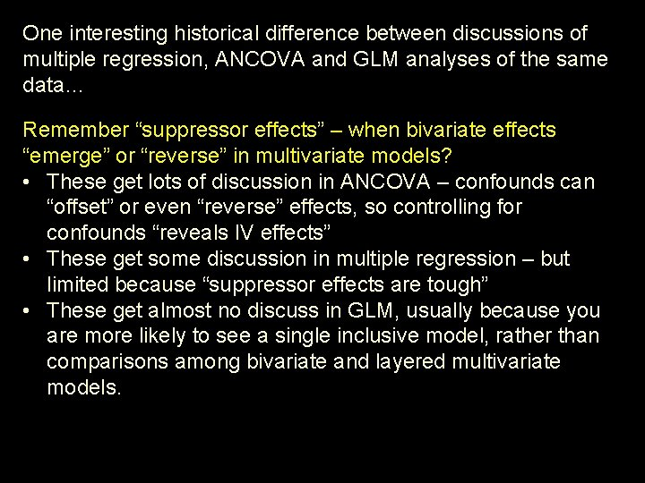 One interesting historical difference between discussions of multiple regression, ANCOVA and GLM analyses of