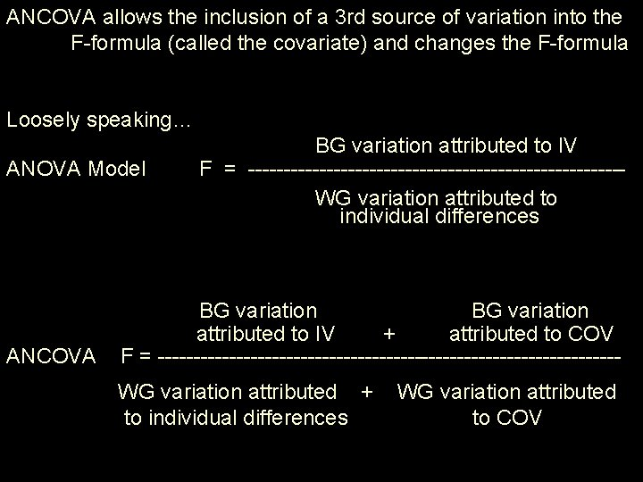 ANCOVA allows the inclusion of a 3 rd source of variation into the F-formula