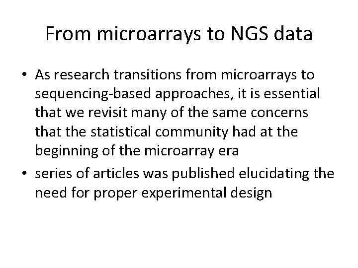 From microarrays to NGS data • As research transitions from microarrays to sequencing-based approaches,