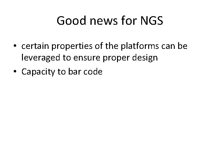 Good news for NGS • certain properties of the platforms can be leveraged to
