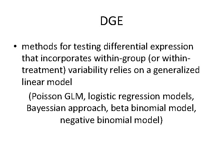DGE • methods for testing differential expression that incorporates within-group (or withintreatment) variability relies