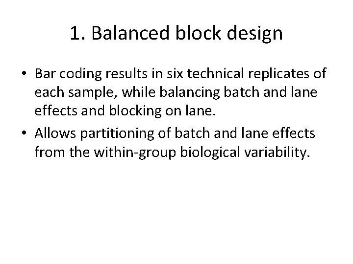 1. Balanced block design • Bar coding results in six technical replicates of each