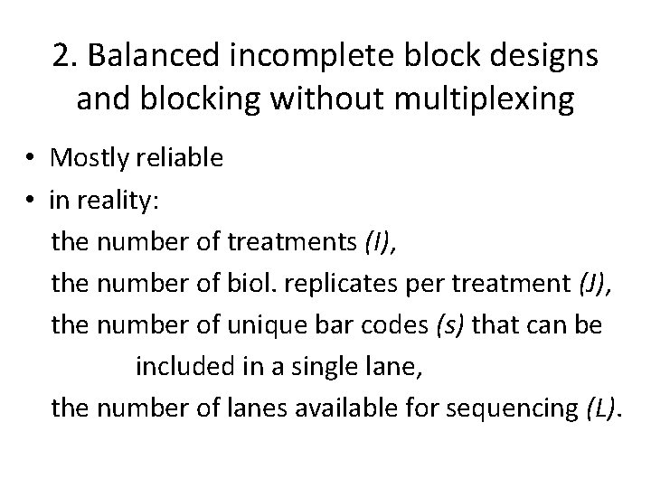 2. Balanced incomplete block designs and blocking without multiplexing • Mostly reliable • in