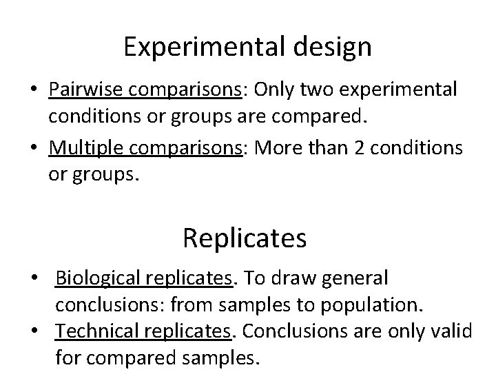 Experimental design • Pairwise comparisons: Only two experimental conditions or groups are compared. •