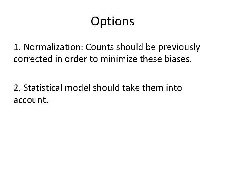 Options 1. Normalization: Counts should be previously corrected in order to minimize these biases.