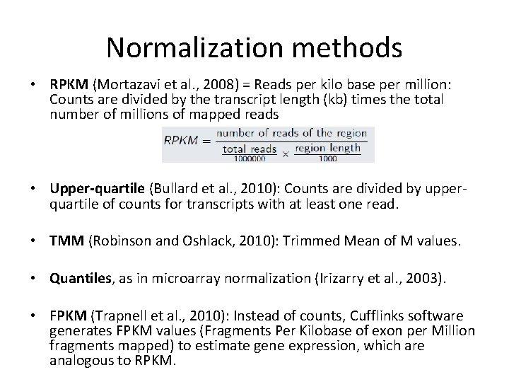 Normalization methods • RPKM (Mortazavi et al. , 2008) = Reads per kilo base