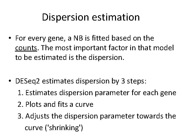 Dispersion estimation • For every gene, a NB is fitted based on the counts.