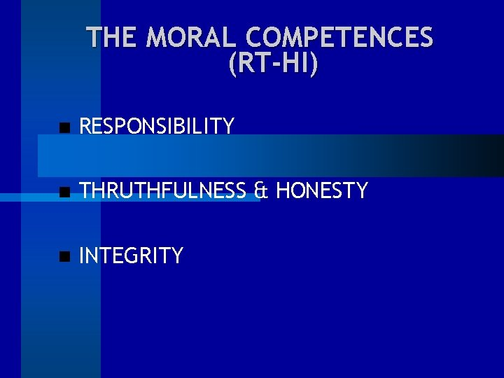 THE MORAL COMPETENCES (RT-HI) RESPONSIBILITY THRUTHFULNESS & HONESTY INTEGRITY