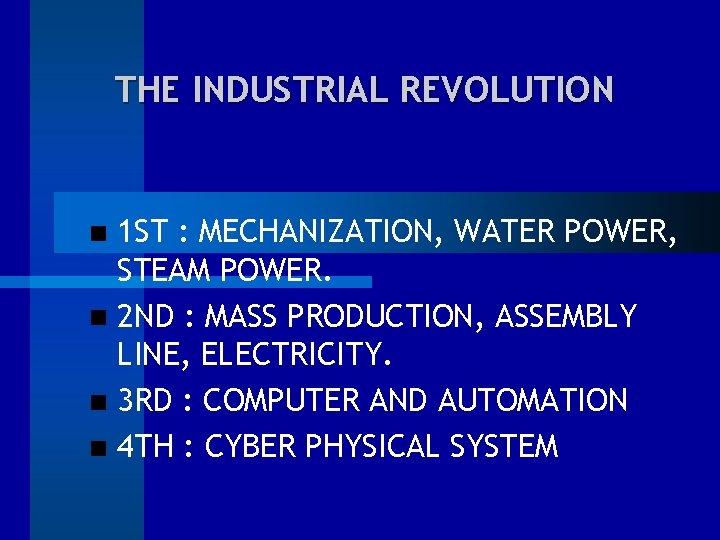 THE INDUSTRIAL REVOLUTION 1 ST : MECHANIZATION, WATER POWER, STEAM POWER. 2 ND :