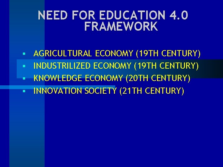 NEED FOR EDUCATION 4. 0 FRAMEWORK AGRICULTURAL ECONOMY (19 TH CENTURY) § INDUSTRILIZED ECONOMY