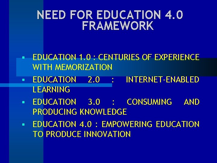 NEED FOR EDUCATION 4. 0 FRAMEWORK EDUCATION 1. 0 : CENTURIES OF EXPERIENCE WITH