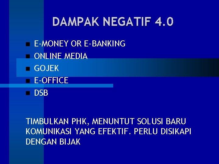 DAMPAK NEGATIF 4. 0 E-MONEY OR E-BANKING ONLINE MEDIA GOJEK E-OFFICE DSB TIMBULKAN PHK,