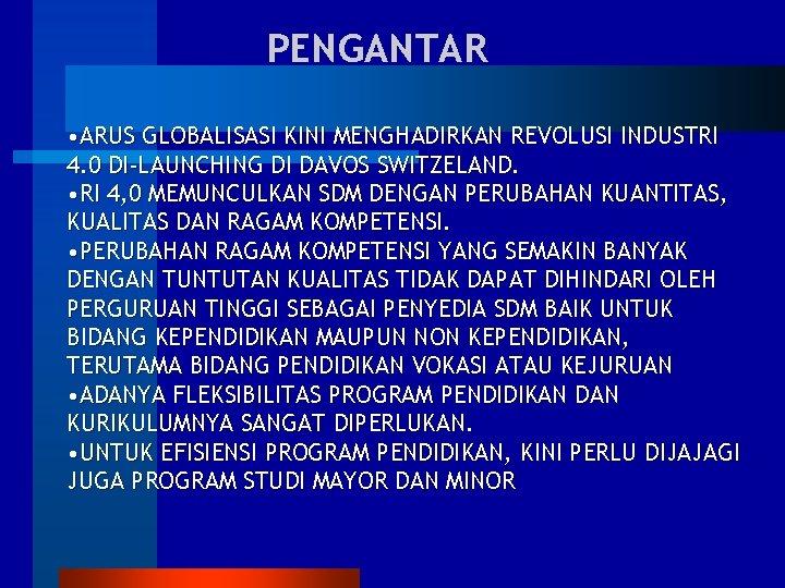 PENGANTAR • ARUS GLOBALISASI KINI MENGHADIRKAN REVOLUSI INDUSTRI 4. 0 DI-LAUNCHING DI DAVOS