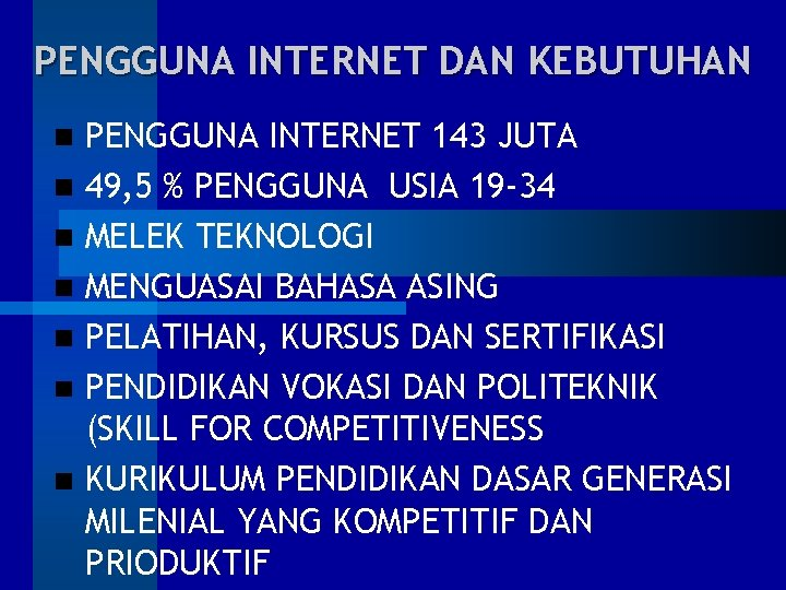 PENGGUNA INTERNET DAN KEBUTUHAN PENGGUNA INTERNET 143 JUTA 49, 5 % PENGGUNA USIA 19