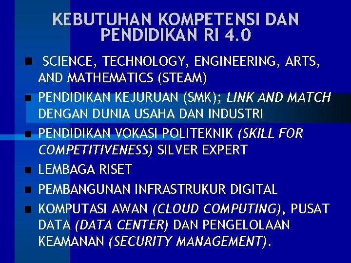 KEBUTUHAN KOMPETENSI DAN PENDIDIKAN RI 4. 0 SCIENCE, TECHNOLOGY, ENGINEERING, ARTS, AND MATHEMATICS (STEAM)