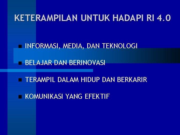 KETERAMPILAN UNTUK HADAPI RI 4. 0 INFORMASI, MEDIA, DAN TEKNOLOGI BELAJAR DAN BERINOVASI TERAMPIL