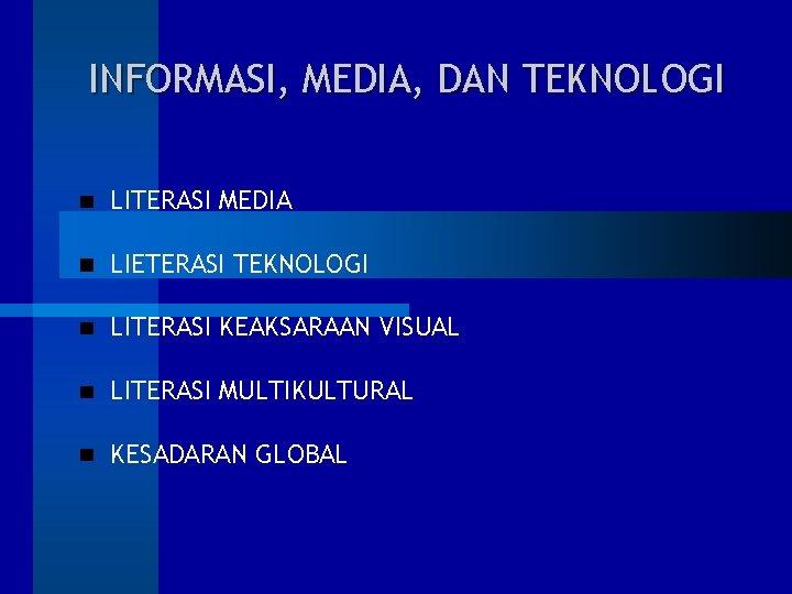 INFORMASI, MEDIA, DAN TEKNOLOGI LITERASI MEDIA LIETERASI TEKNOLOGI LITERASI KEAKSARAAN VISUAL LITERASI MULTIKULTURAL KESADARAN