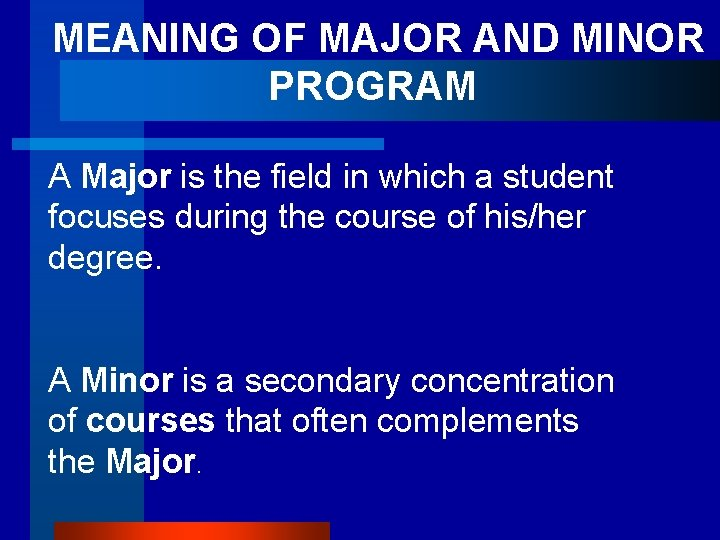 MEANING OF MAJOR AND MINOR PROGRAM A Major is the field in which