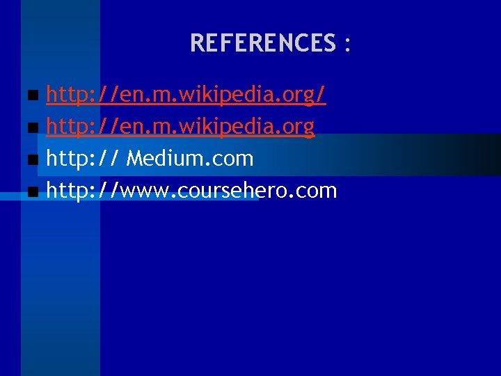REFERENCES : http: //en. m. wikipedia. org/ http: //en. m. wikipedia. org http: //