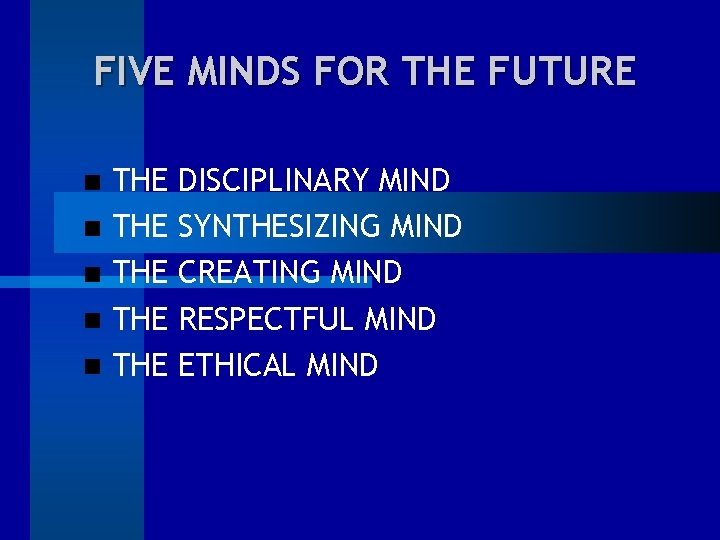 FIVE MINDS FOR THE FUTURE THE THE THE DISCIPLINARY MIND SYNTHESIZING MIND CREATING MIND