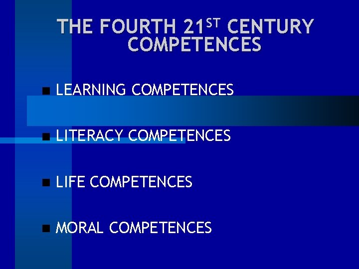 THE FOURTH 21 ST CENTURY COMPETENCES LEARNING COMPETENCES LITERACY COMPETENCES LIFE COMPETENCES MORAL COMPETENCES