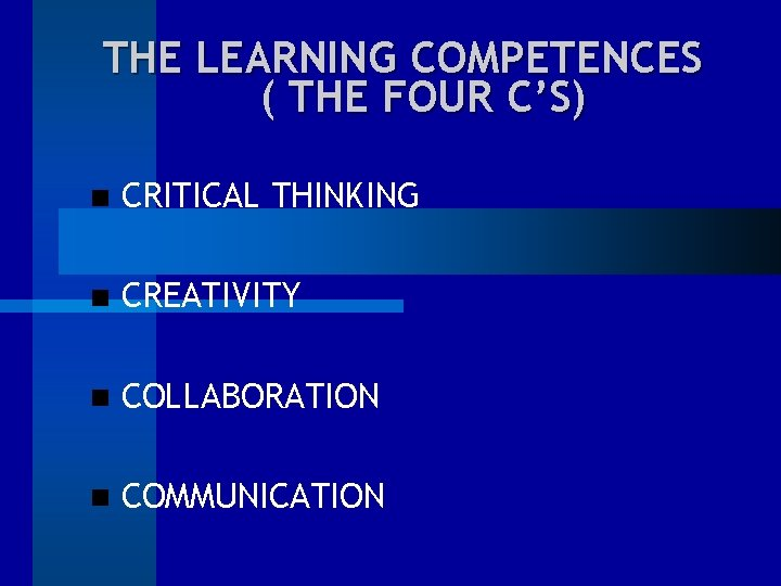 THE LEARNING COMPETENCES ( THE FOUR C'S) CRITICAL THINKING CREATIVITY COLLABORATION COMMUNICATION
