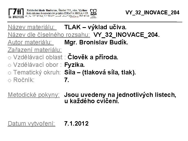 VY_32_INOVACE_204 Název materiálu: TLAK – výklad učiva. Název dle číselného rozsahu: VY_32_INOVACE_204. Autor materiálu: