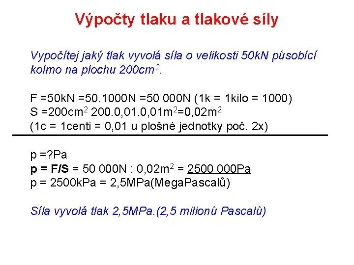 Výpočty tlaku a tlakové síly Vypočítej jaký tlak vyvolá síla o velikosti 50 k.