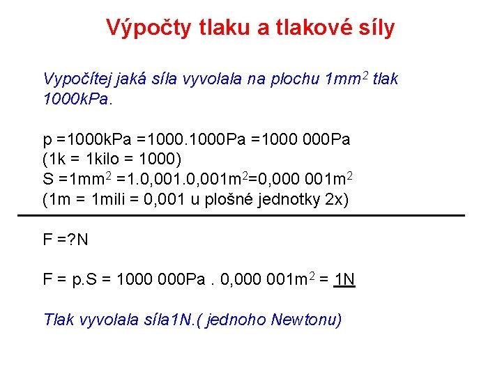 Výpočty tlaku a tlakové síly Vypočítej jaká síla vyvolala na plochu 1 mm 2