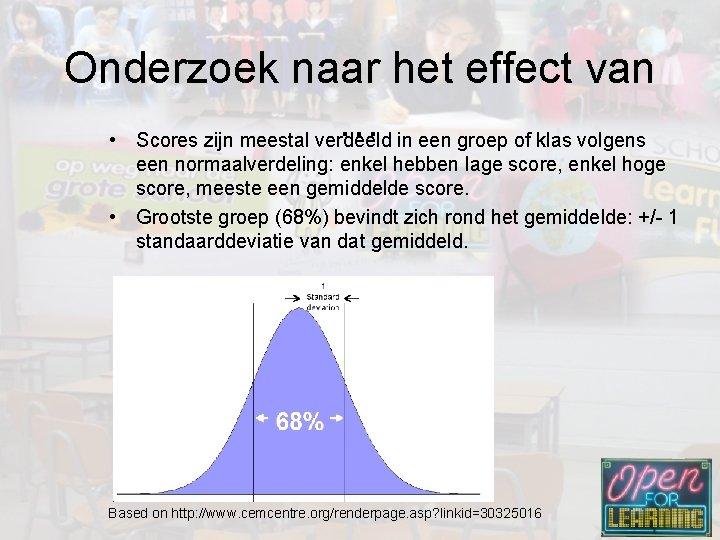 Onderzoek naar het effect van … • Scores zijn meestal verdeeld in een groep