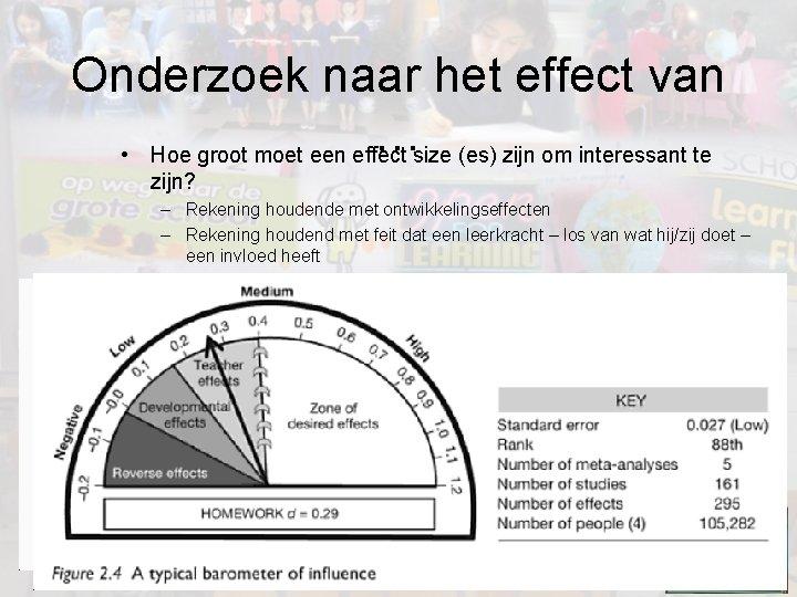 Onderzoek naar het effect van … • Hoe groot moet een effect size (es)